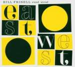 Bill Frisell  (geb. 1951): East/West, 2 CDs