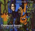 Alexander Fisher: Childhood Samba, CD