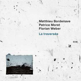 Matthieu Bordenave, Patrice Moret & Florian Weber: La Traversee, CD