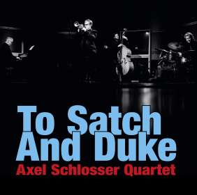 Axel Schlosser (geb. 1976): To Satch And Duke, CD