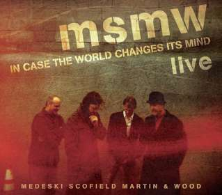 Medeski, Scofield, Martin & Wood: MSMW Live: In Case The World Changes Its Mind, CD