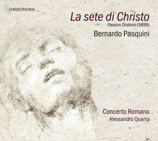 Bernardo Pasquini (1637-1710): La Sete di Christo (Passions-Oratorium 1689), CD