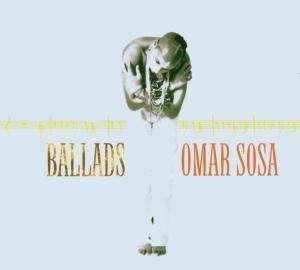 Omar Sosa (geb. 1965): Ballads, CD
