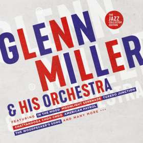 Glenn Miller (1904-1944): Glenn Miller & His Orchestra (The Jazz Collector Edition), CD