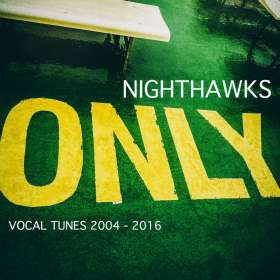 Nighthawks (Dal Martino / Reiner Winterschladen): Only Vocal Tunes 2004-2016 (Digipak), CD