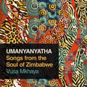 Vusa Mkhaya: Umanyanyatha - Songs From The Soul Of Zimbabwe, CD