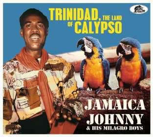 Jamaica Johnny & His Milagro Boys: Trinidad, The Land Of Calypso, CD
