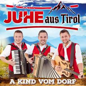 Juhe aus Tirol: A Kind vom Dorf, CD
