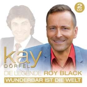 Kay Dörfel: Die Legende Roy Black: Wunderbar ist die Welt, CD