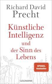 Richard David Precht: Künstliche Intelligenz und der Sinn des Lebens, Buch