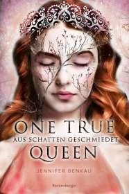Jennifer Benkau: One True Queen, Band 2: Aus Schatten geschmiedet, Buch