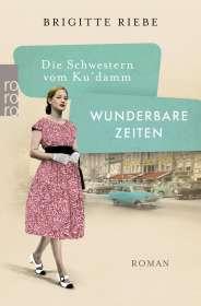 Brigitte Riebe: Die Schwestern vom Ku'damm: Wunderbare Zeiten, Buch