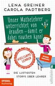 Lena Greiner: Unser Mathelehrer unterrichtet von draußen - damit er dabei rauchen kann!, Buch