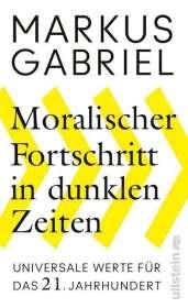 Markus Gabriel: Moralischer Fortschritt in dunklen Zeiten, Buch