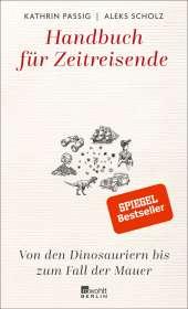 Kathrin Passig: Handbuch für Zeitreisende: Von den Dinosauriern bis zum Fall der Mauer, Buch