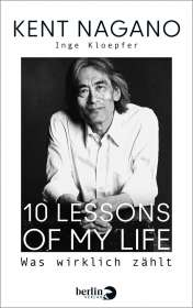 Kent Nagano: 10 Lessons of my Life, Buch