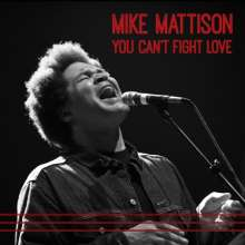 Mike Mattison: You Can't Fight Love, CD