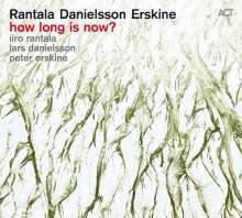 Iiro Rantala, Lars Danielsson & Peter Erskine: How Long Is Now?, CD