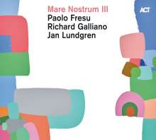 Paolo Fresu, Richard Galliano & Jan Lundgren: Mare Nostrum III (180g) (45 RPM), 2 LPs