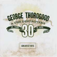 George Thorogood: Greatest Hits - 30 Years Of Rock, CD
