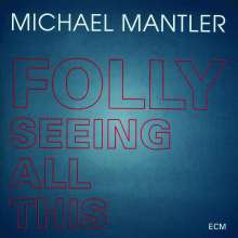 Michael Mantler (geb. 1943): Folly Seeing All This, CD