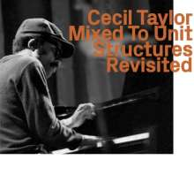 Cecil Taylor (1929-2018): Mixed To Unit Structures Revisited, CD