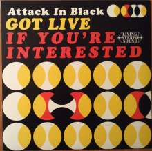 Attack In Black: Got Live If You're Interested, LP