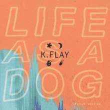 K. Flay: Life As A Dog (Deluxe Edition), CD