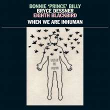 Bonnie 'Prince' Billy: When We Are Inhuman: Live 2018, 2 LPs