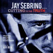 Jeff Beal (geb. 1963): Filmmusik: JAY SEBRING...Cutting To The Truth: Original Motion Picture Soundtrack, CD