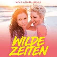 Anita & Alexandra Hofmann: Wilde Zeiten, CD