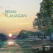 Brian Flanagan: Where Dreams Are Made, Super Audio CD
