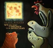 Geoff Berner: We Are Going To Bremen To Be Musicians, CD