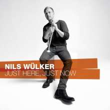 Nils Wülker (geb. 1977): Just Here, Just Now, CD