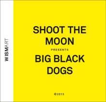Shoot The Moon: Big Black Dogs, CD