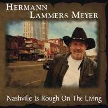 Hermann Lammers Meyer: Nashville Is Rough On The Living, CD