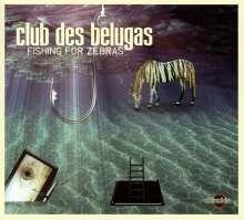 Club Des Belugas: Fishing For Zebras, CD