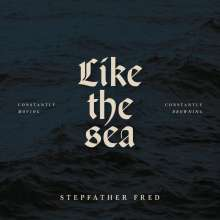 Stepfather Fred: Like The Sea - Constantly Moving, Constantly Drownin, LP