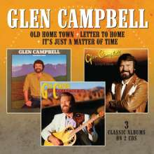 Glen Campbell: Old Home Town / Letter To Home / It's Just A Matter Of Time, 2 CDs