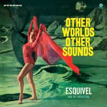 Esquivel: Other Worlds, Other Sounds (180g) (Limited-Edition), LP