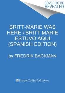 Fredrik Backman: Britt-Marie Was Here \ Britt-Marie Estuvo Aquí (Spanish Edition), Buch