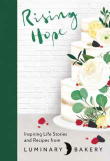 Rachel Stonehouse: Rising Hope: Recipes and Stories from Luminary Bakery, Buch