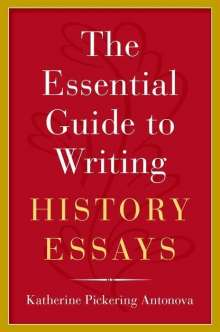 Katherine Pickering Antonova: The Essential Guide to Writing History Essays, Buch
