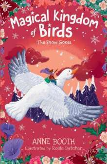 Anne Booth: The Magical Kingdom of Birds: The Snow Goose, Buch
