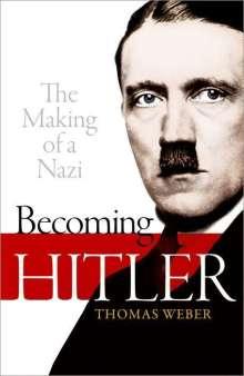 Thomas Weber (Professor of History and International Affairs, University of Aberdeen): Becoming Hitler, Buch