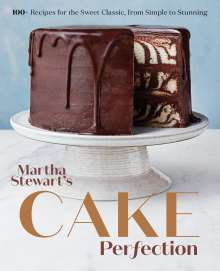 Martha Stewart Living Magazine: Martha Stewart's Cake Perfection: 100+ Recipes for the Sweet Classic, from Simple to Stunning: A Baking Book, Buch