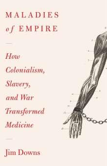 Jim Downs: Maladies of Empire, Buch