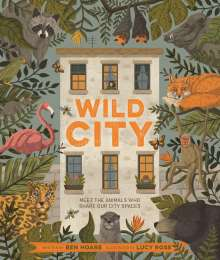 Ben Hoare: Wild City: Meet the Animals Who Share Our City Spaces, Buch