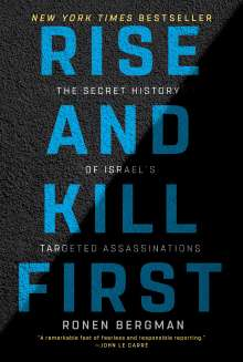 Ronen Bergman: Rise and Kill First: The Secret History of Israel's Targeted Assassinations, Buch