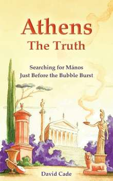 David Cade: Athens - The Truth: Searching for Manos, Just Before the Bubble Burst., Buch